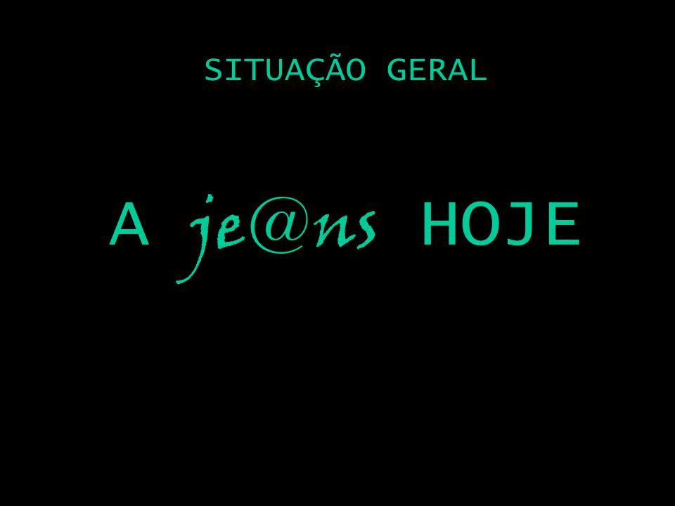 SITUAÇÃO GERAL A je@ns HOJE