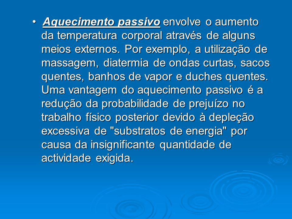 • Aquecimento passivo envolve o aumento da temperatura corporal através de alguns meios externos.
