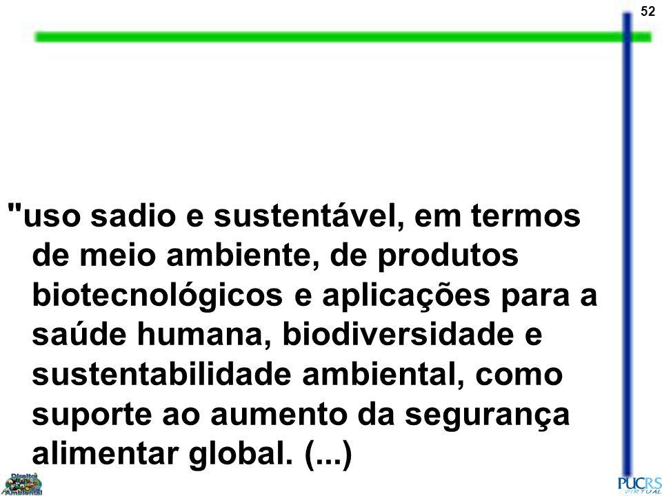 uso sadio e sustentável, em termos de meio ambiente, de produtos biotecnológicos e aplicações para a saúde humana, biodiversidade e sustentabilidade ambiental, como suporte ao aumento da segurança alimentar global.