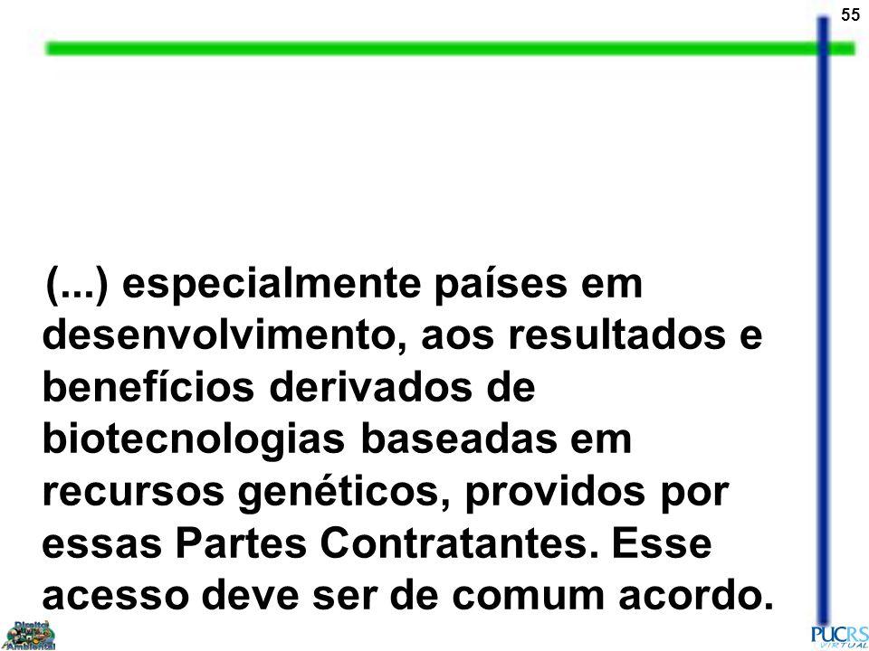 (...) especialmente países em desenvolvimento, aos resultados e benefícios derivados de biotecnologias baseadas em recursos genéticos, providos por essas Partes Contratantes.