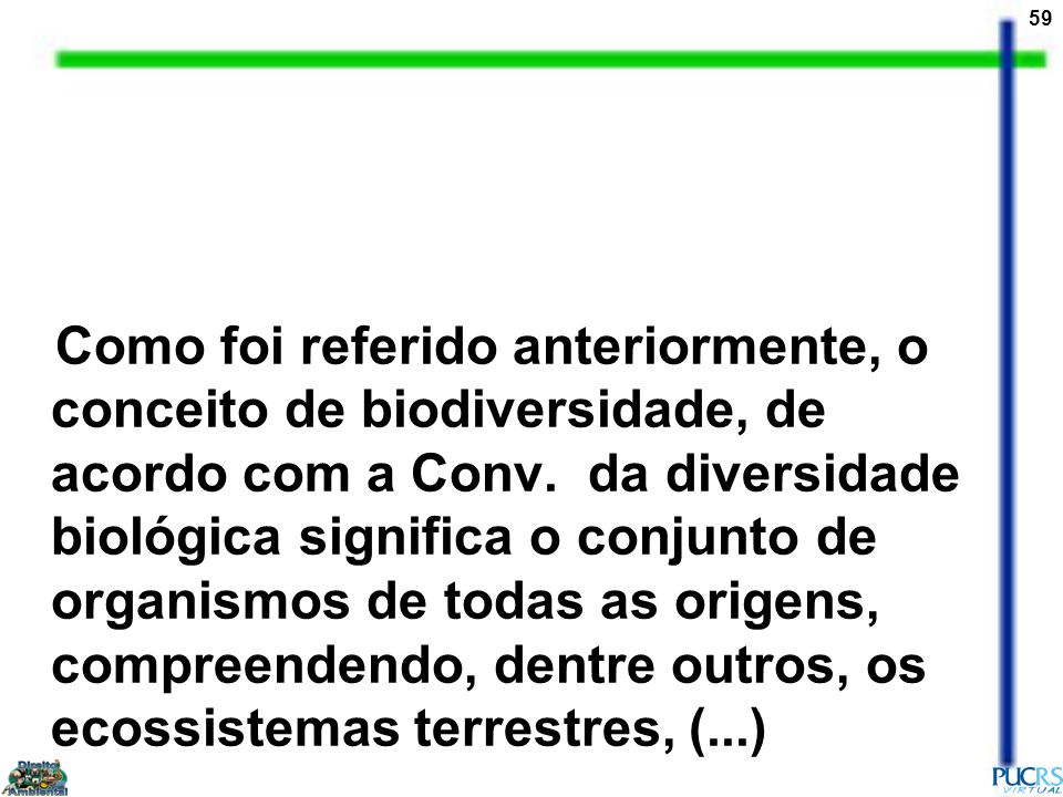 Como foi referido anteriormente, o conceito de biodiversidade, de acordo com a Conv.