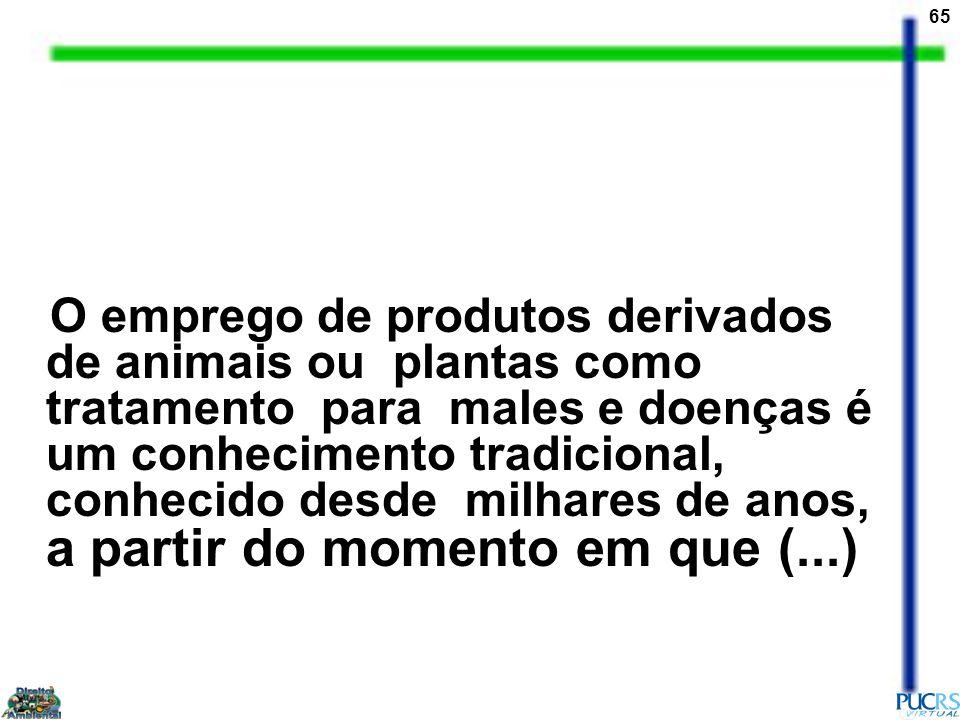 O emprego de produtos derivados de animais ou plantas como tratamento para males e doenças é um conhecimento tradicional, conhecido desde milhares de anos, a partir do momento em que (...)