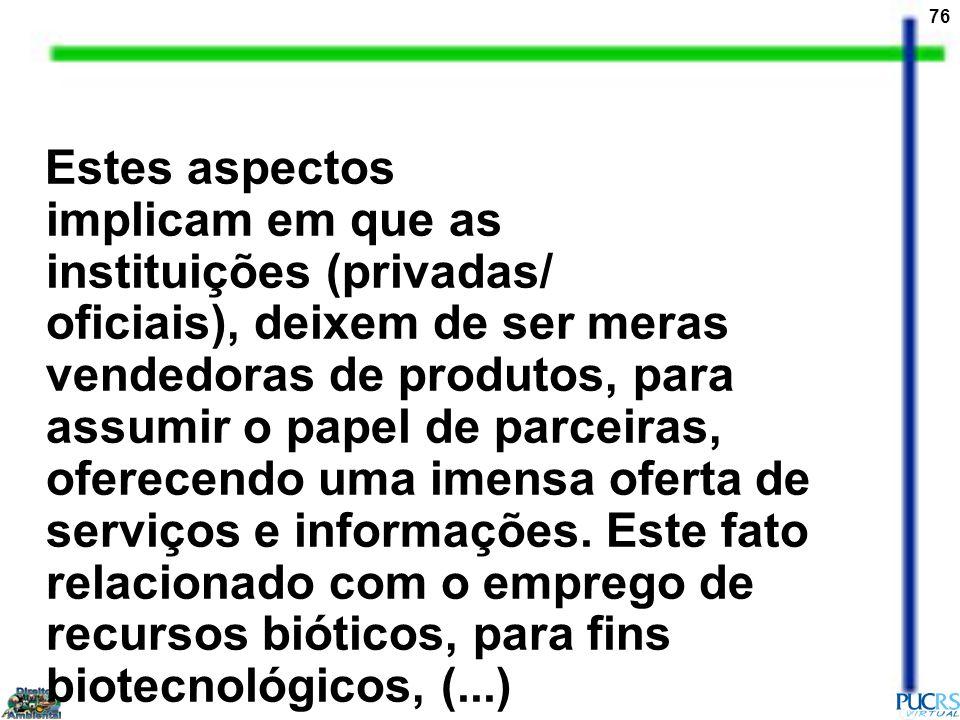 Estes aspectos implicam em que as instituições (privadas/ oficiais), deixem de ser meras vendedoras de produtos, para assumir o papel de parceiras, oferecendo uma imensa oferta de serviços e informações.