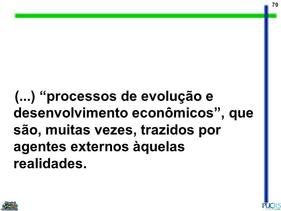 (...) processos de evolução e desenvolvimento econômicos , que são, muitas vezes, trazidos por agentes externos àquelas realidades.