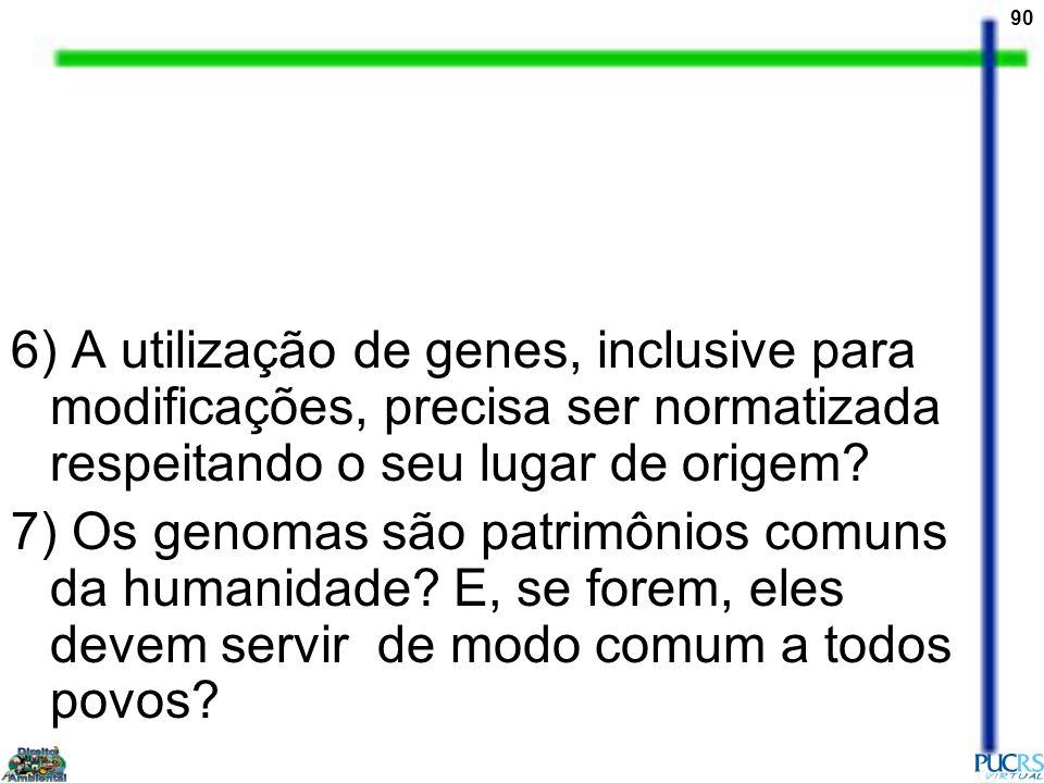 6) A utilização de genes, inclusive para modificações, precisa ser normatizada respeitando o seu lugar de origem