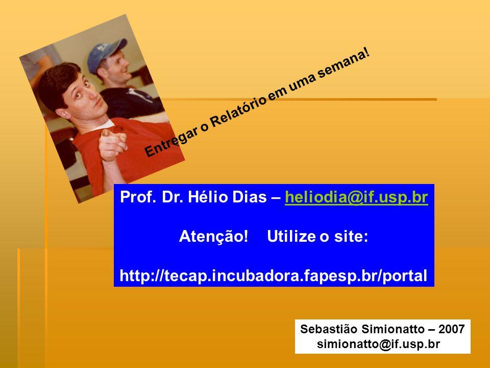 Prof. Dr. Hélio Dias – heliodia@if.usp.br Atenção! Utilize o site: