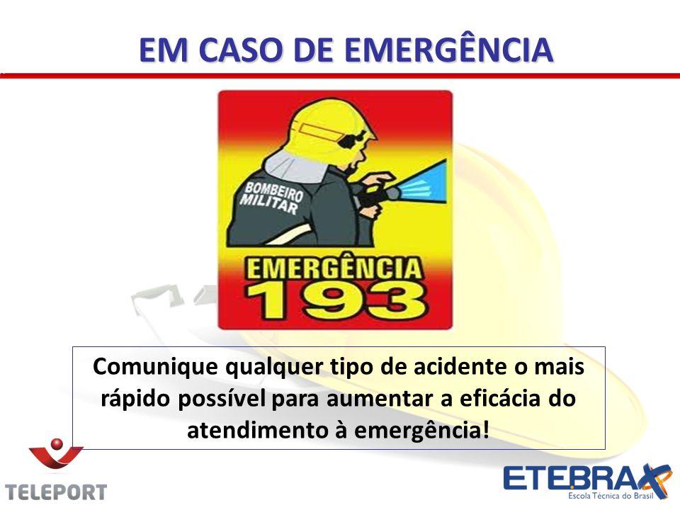 EM CASO DE EMERGÊNCIA Comunique qualquer tipo de acidente o mais rápido possível para aumentar a eficácia do atendimento à emergência!