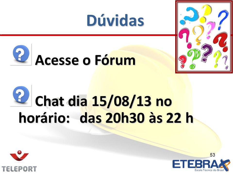 Dúvidas Acesse o Fórum Chat dia 15/08/13 no horário: das 20h30 às 22 h