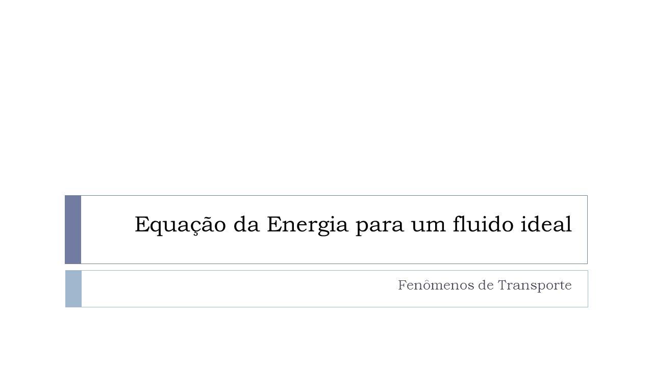 Equação da Energia para um fluido ideal