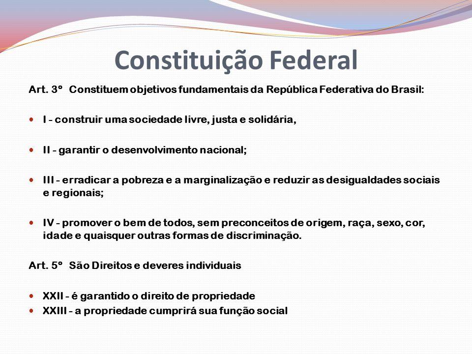 Constituição Federal Art. 3º Constituem objetivos fundamentais da República Federativa do Brasil: