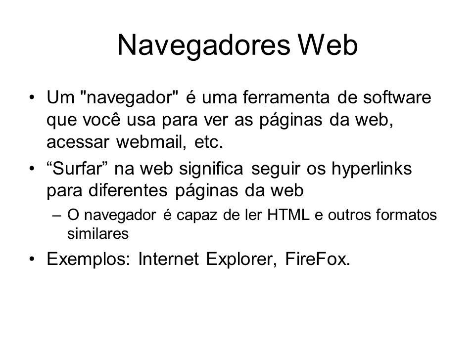 Navegadores Web Um navegador é uma ferramenta de software que você usa para ver as páginas da web, acessar webmail, etc.