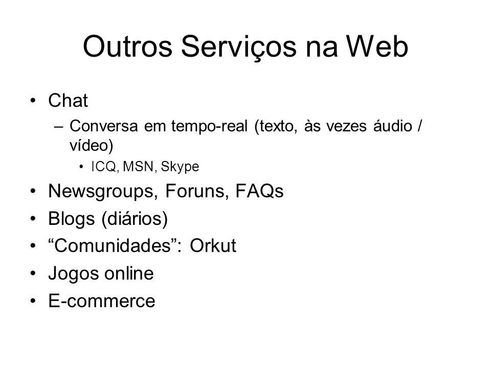 Outros Serviços na Web Chat Newsgroups, Foruns, FAQs Blogs (diários)
