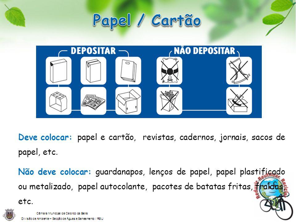Papel / Cartão Deve colocar: papel e cartão, revistas, cadernos, jornais, sacos de papel, etc.