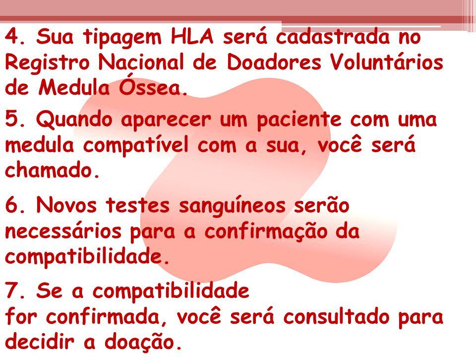 4. Sua tipagem HLA será cadastrada no Registro Nacional de Doadores Voluntários de Medula Óssea.