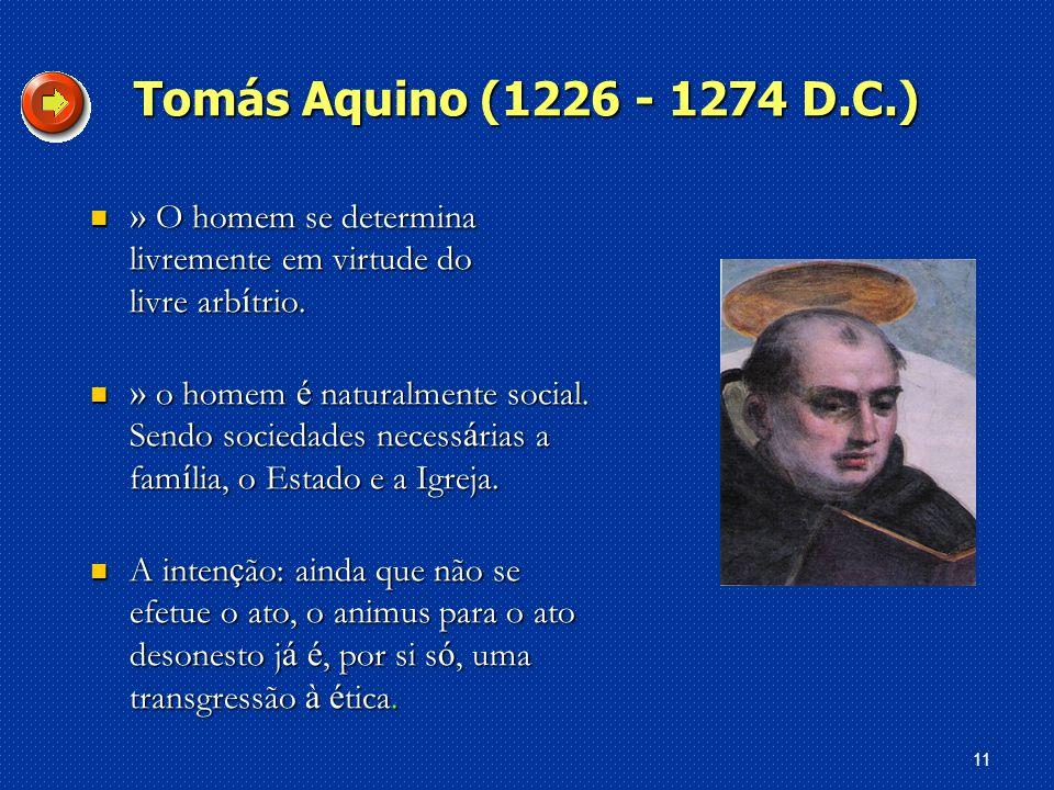 Tomás Aquino (1226 - 1274 D.C.) » O homem se determina livremente em virtude do livre arbítrio.