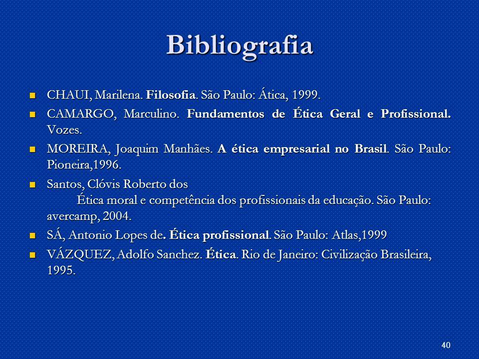Bibliografia CHAUI, Marilena. Filosofia. São Paulo: Ática, 1999.