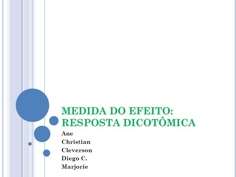 MEDIDA DO EFEITO: RESPOSTA DICOTÔMICA