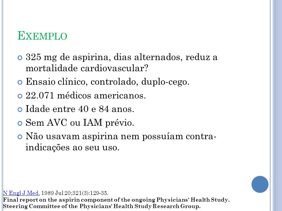 Exemplo 325 mg de aspirina, dias alternados, reduz a mortalidade cardiovascular Ensaio clínico, controlado, duplo-cego.