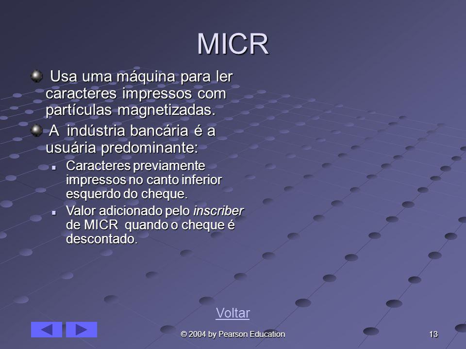 MICR Usa uma máquina para ler caracteres impressos com partículas magnetizadas. A indústria bancária é a usuária predominante: