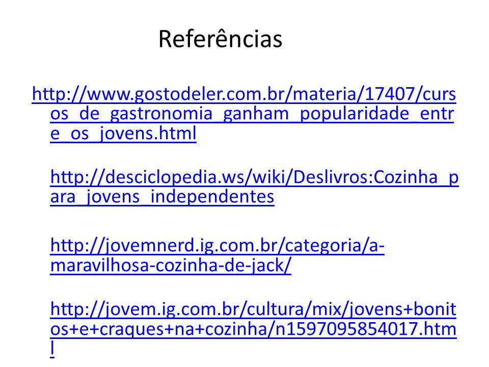 Referências http://www.gostodeler.com.br/materia/17407/cursos_de_gastronomia_ganham_popularidade_entre_os_jovens.html.