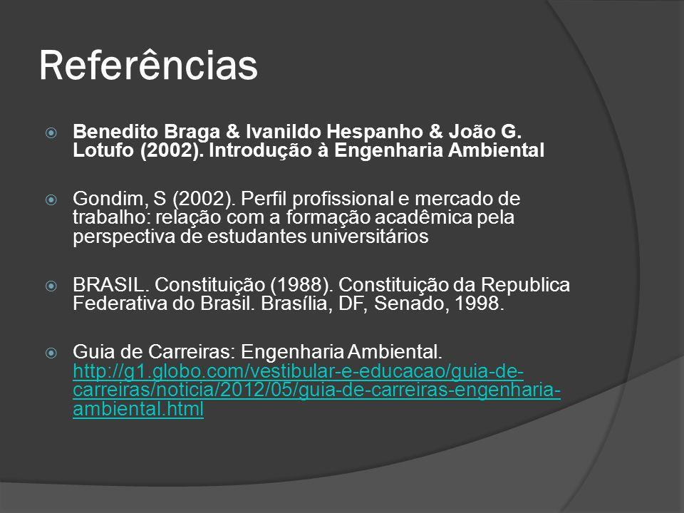 Referências Benedito Braga & Ivanildo Hespanho & João G. Lotufo (2002). Introdução à Engenharia Ambiental