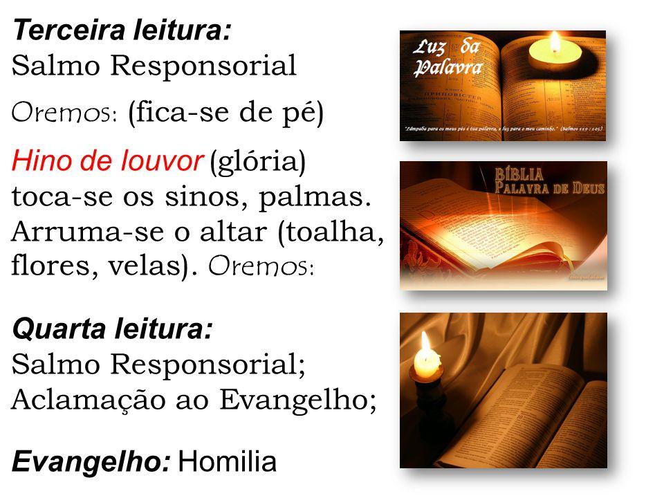 Terceira leitura: Salmo Responsorial. Oremos: (fica-se de pé) Hino de louvor (glória) toca-se os sinos, palmas.
