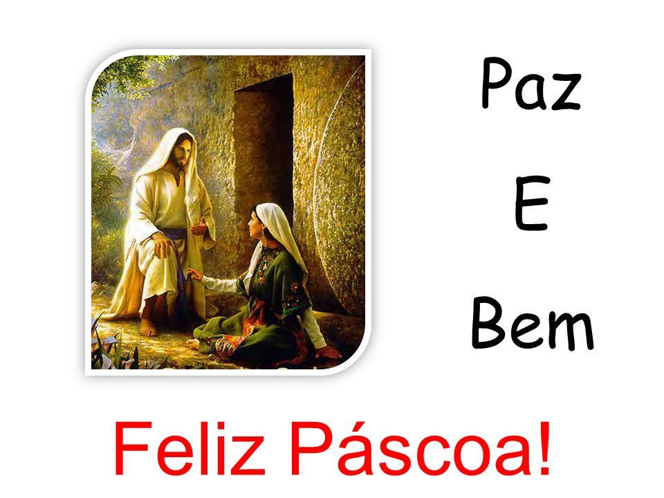 Paz E Bem Feliz Páscoa!