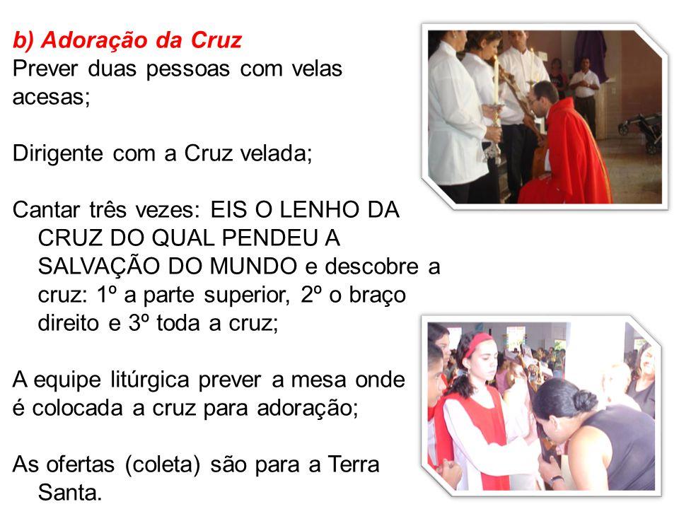 b) Adoração da Cruz Prever duas pessoas com velas. acesas; Dirigente com a Cruz velada;