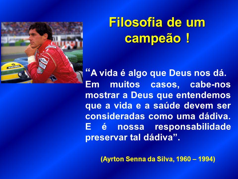 Filosofia de um campeão ! (Ayrton Senna da Silva, 1960 – 1994)