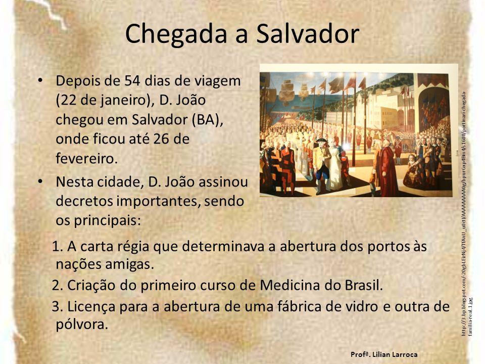 Chegada a Salvador Depois de 54 dias de viagem (22 de janeiro), D. João chegou em Salvador (BA), onde ficou até 26 de fevereiro.