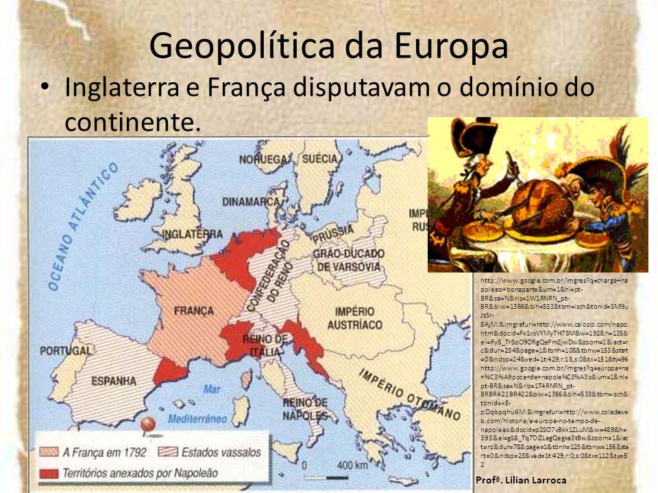 Geopolítica da Europa Inglaterra e França disputavam o domínio do continente.