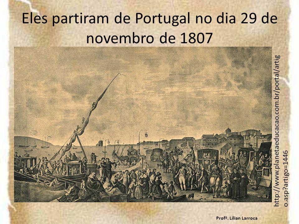Eles partiram de Portugal no dia 29 de novembro de 1807