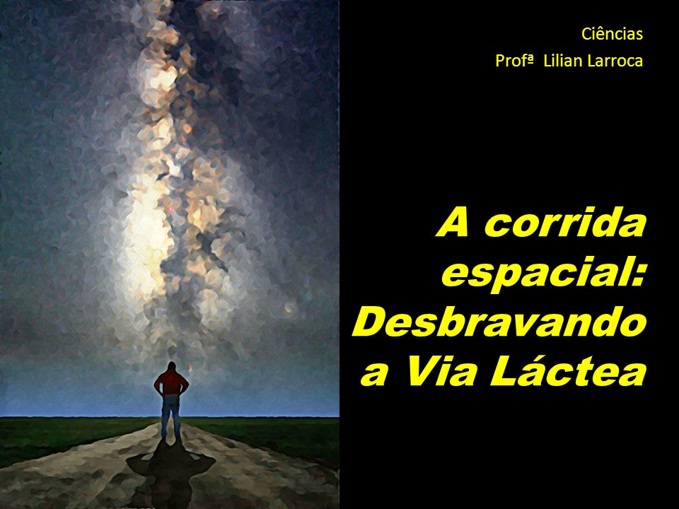 A corrida espacial: Desbravando a Via Láctea