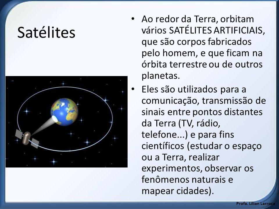 Ao redor da Terra, orbitam vários SATÉLITES ARTIFICIAIS, que são corpos fabricados pelo homem, e que ficam na órbita terrestre ou de outros planetas.