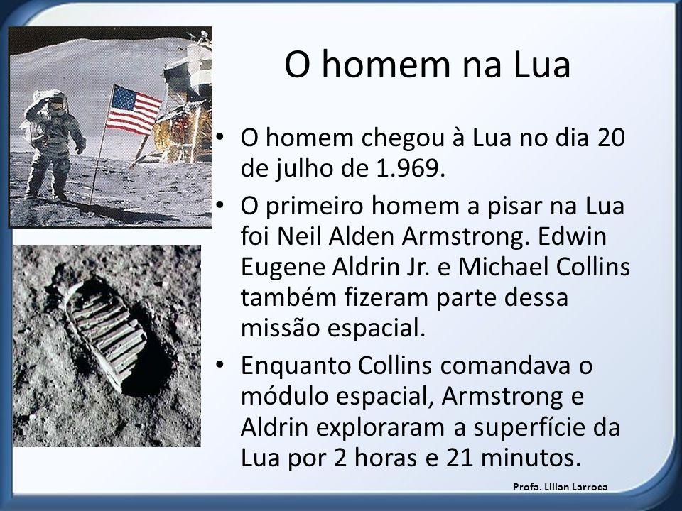 O homem na Lua O homem chegou à Lua no dia 20 de julho de 1.969.