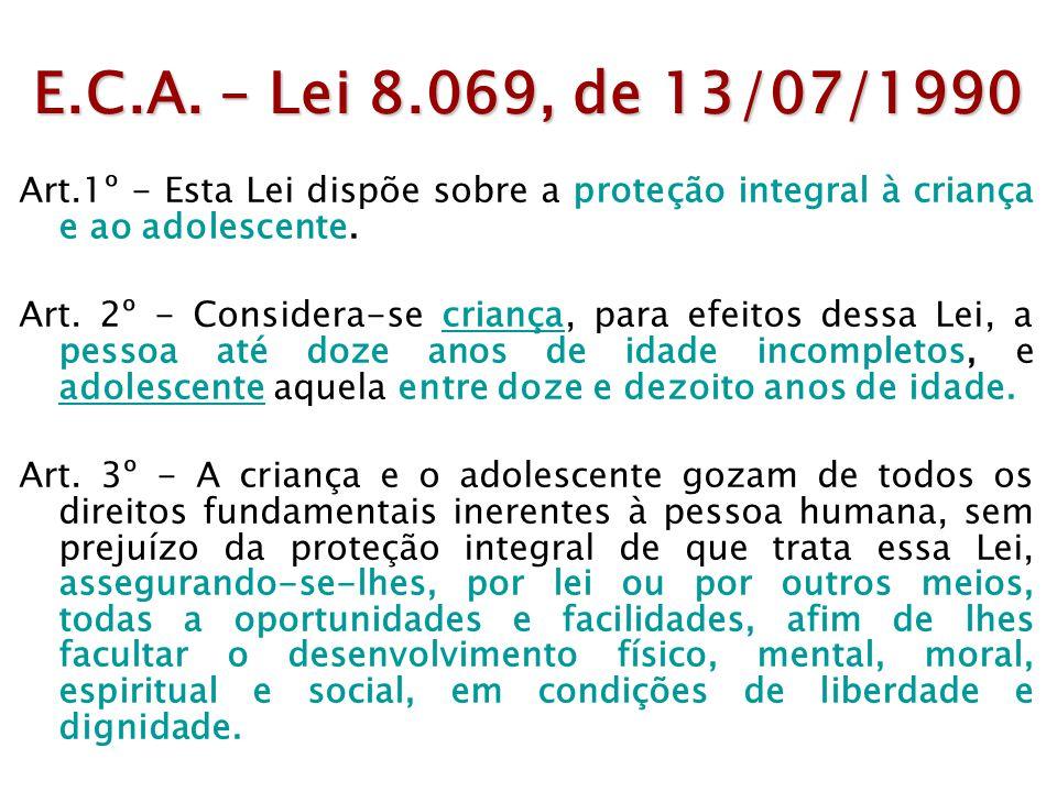 E.C.A. – Lei 8.069, de 13/07/1990 Art.1º - Esta Lei dispõe sobre a proteção integral à criança e ao adolescente.
