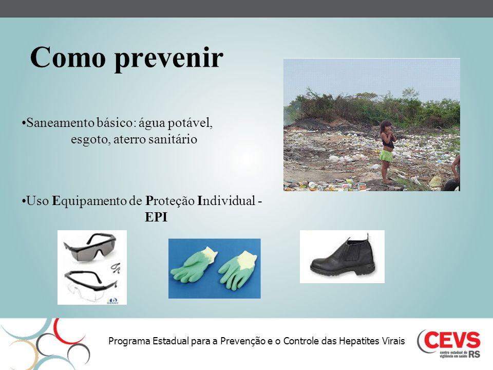 Como prevenir Saneamento básico: água potável, esgoto, aterro sanitário. Uso Equipamento de Proteção Individual -