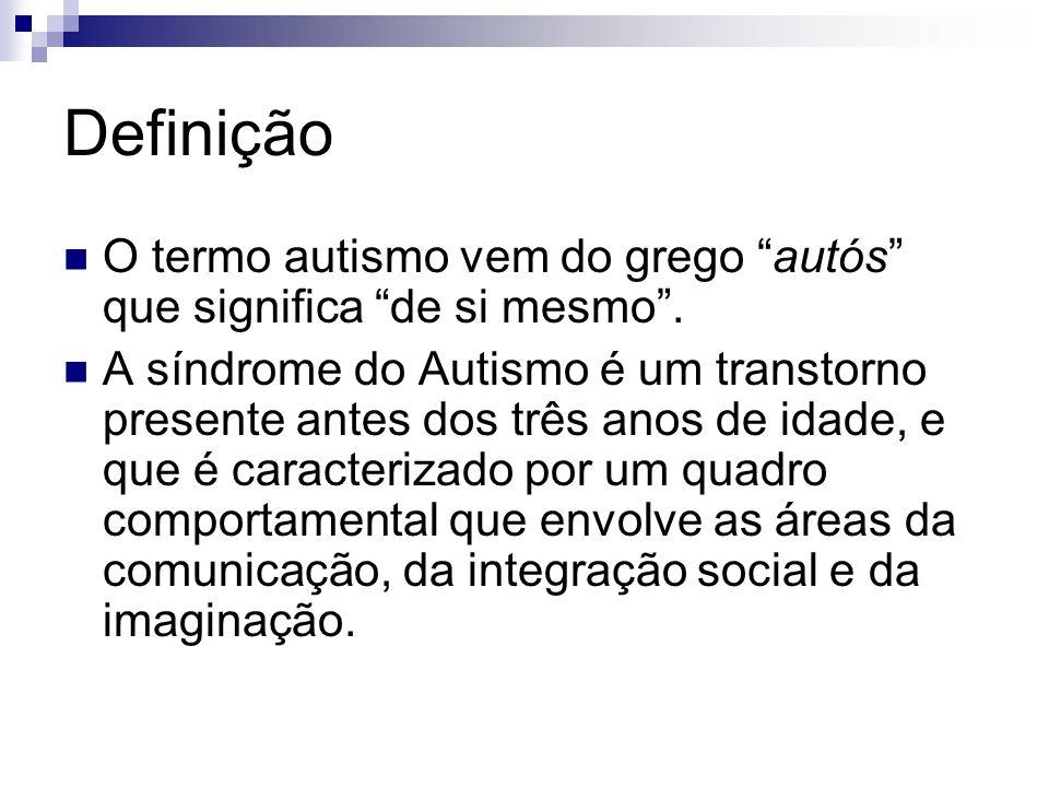 Definição O termo autismo vem do grego autós que significa de si mesmo .