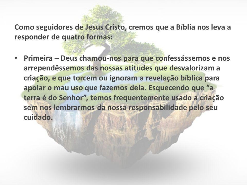 Como seguidores de Jesus Cristo, cremos que a Bíblia nos leva a responder de quatro formas: