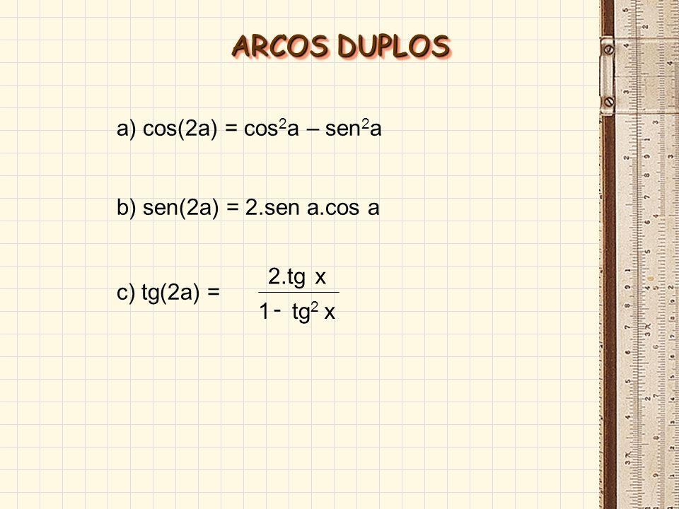 ARCOS DUPLOS a) cos(2a) = cos2a – sen2a b) sen(2a) = 2.sen a.cos a