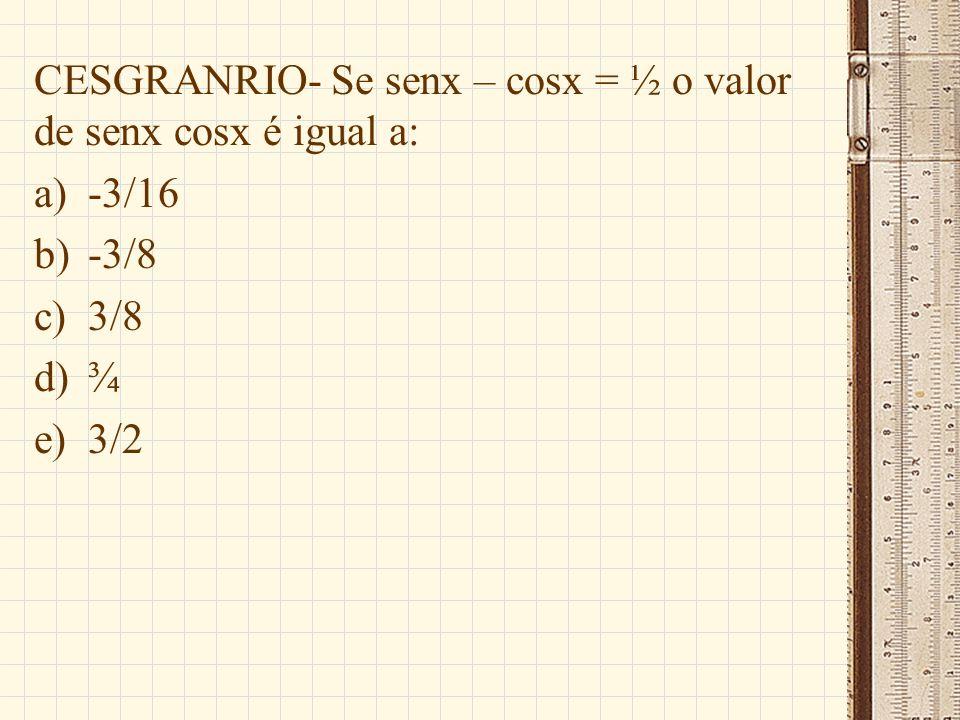 CESGRANRIO- Se senx – cosx = ½ o valor de senx cosx é igual a: