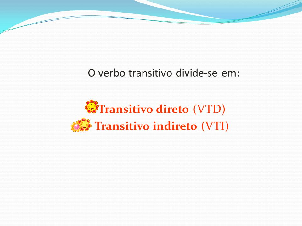 O verbo transitivo divide-se em: