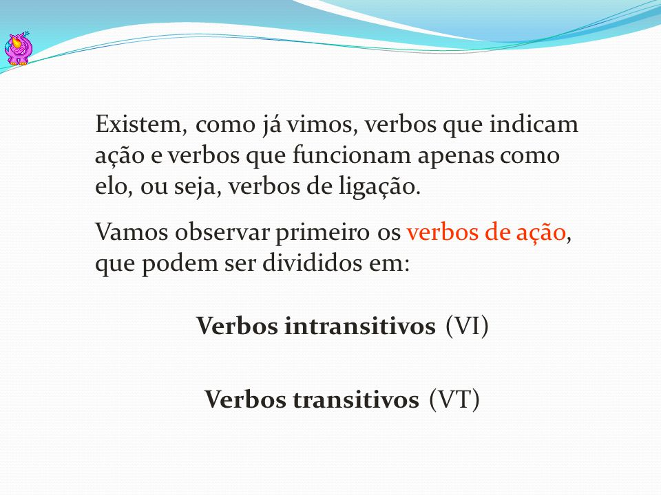 Vamos observar primeiro os verbos de ação, que podem ser divididos em: