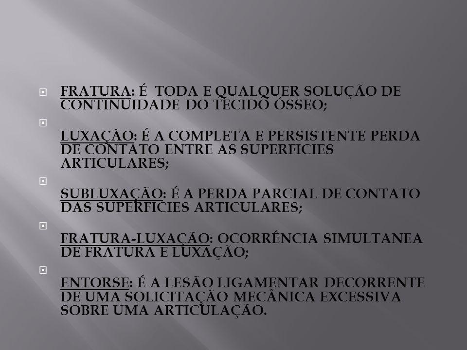 FRATURA: É TODA E QUALQUER SOLUÇÃO DE CONTINUIDADE DO TECIDO ÓSSEO;
