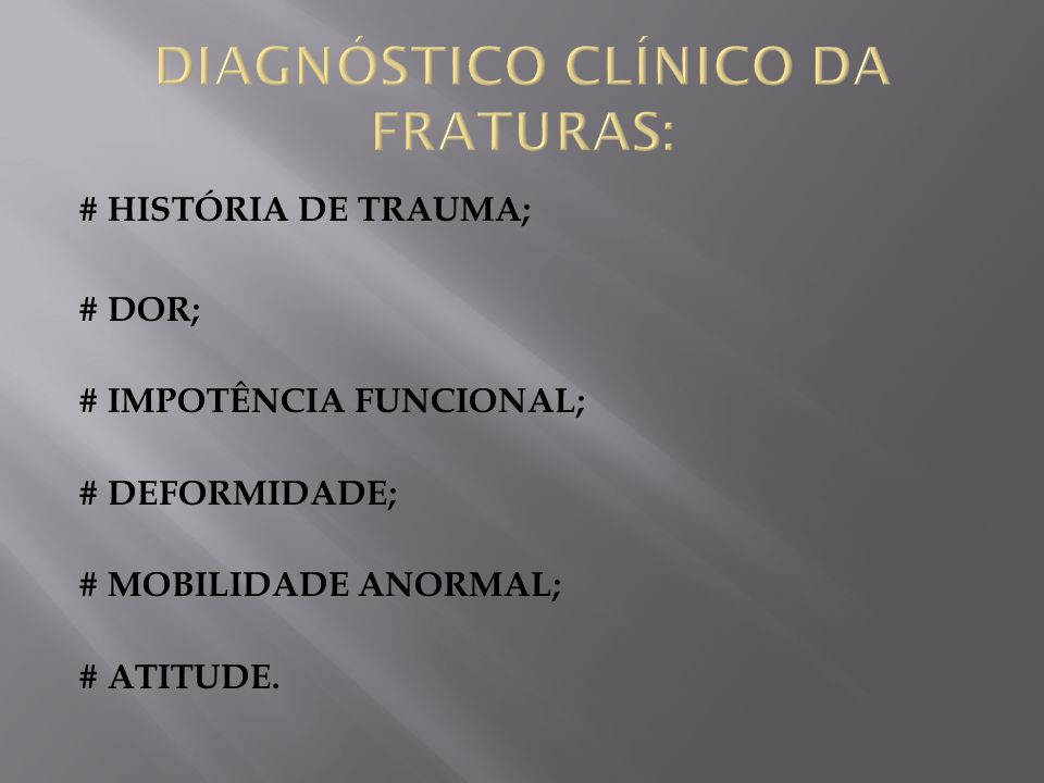 DIAGNÓSTICO CLÍNICO DA FRATURAS: