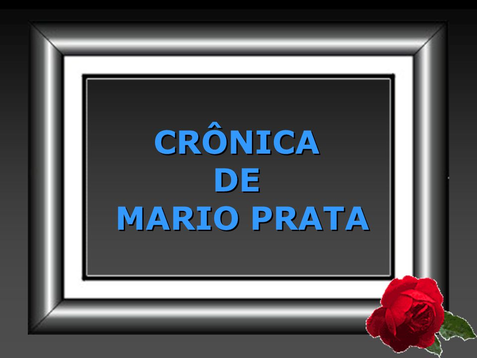 CRÔNICA DE MARIO PRATA