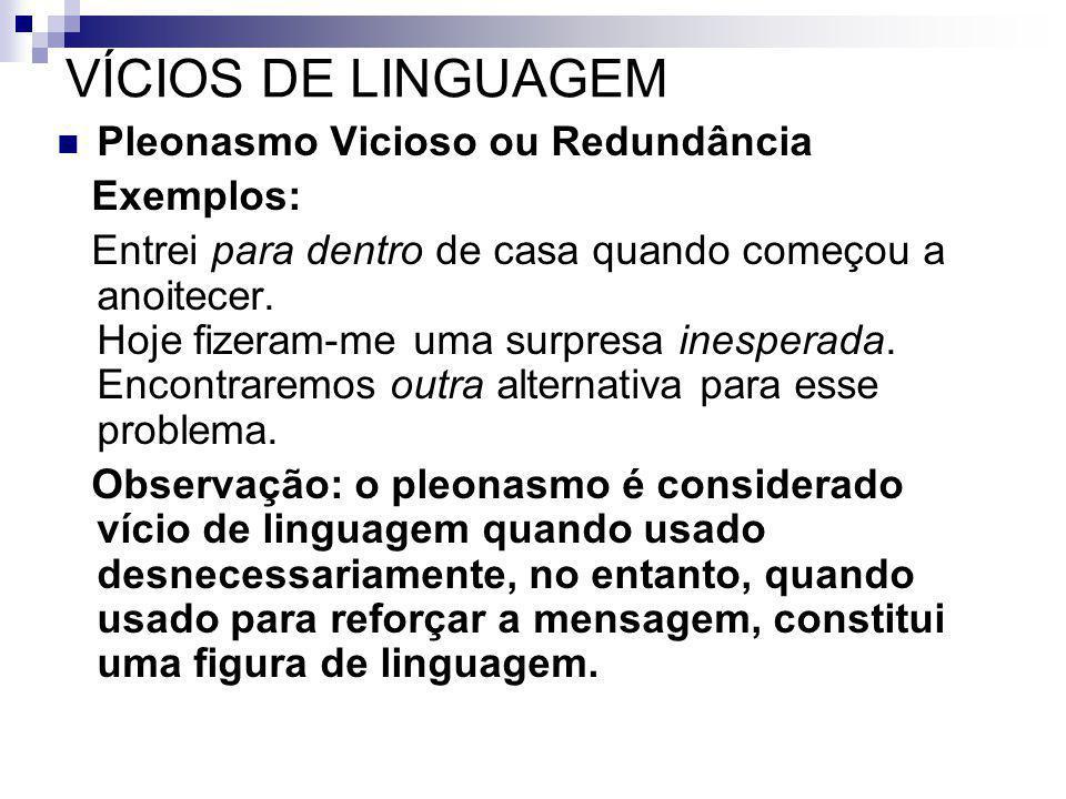 VÍCIOS DE LINGUAGEM Pleonasmo Vicioso ou Redundância Exemplos: