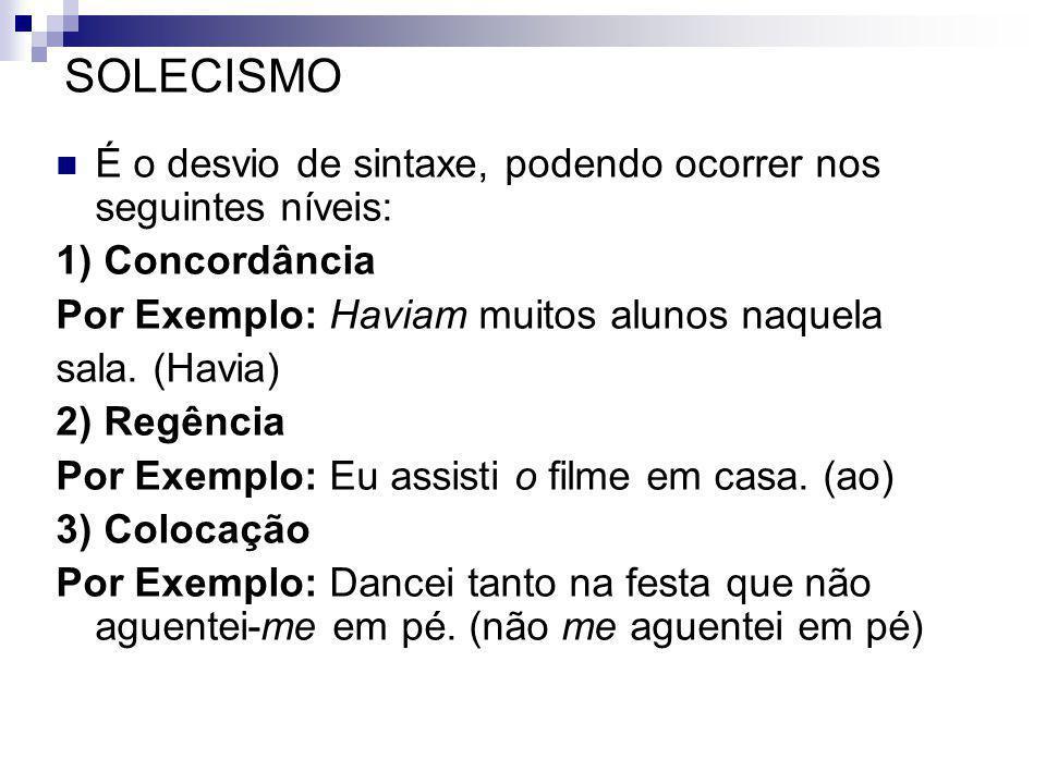SOLECISMO É o desvio de sintaxe, podendo ocorrer nos seguintes níveis: