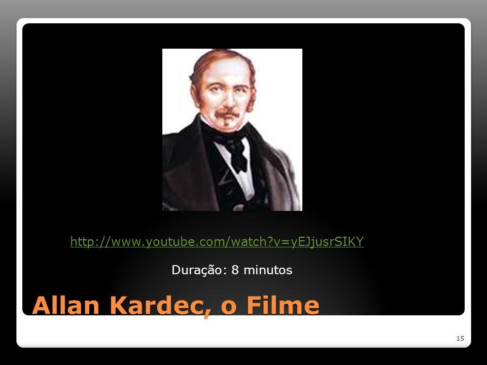 Allan Kardec, o Filme http://www.youtube.com/watch v=yEJjusrSIKY