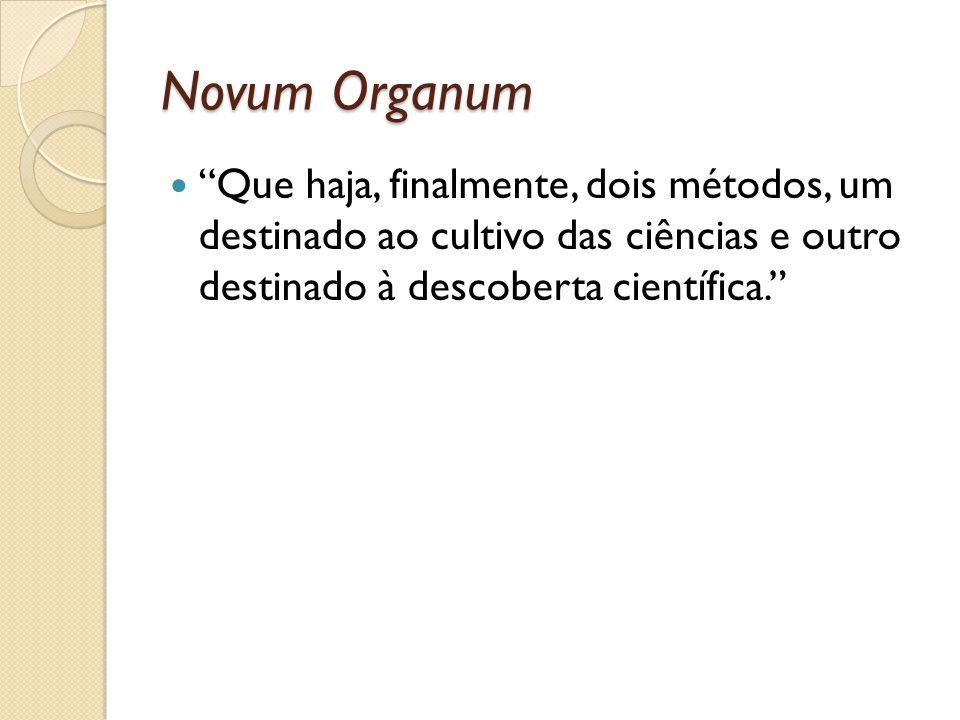 Novum Organum Que haja, finalmente, dois métodos, um destinado ao cultivo das ciências e outro destinado à descoberta científica.